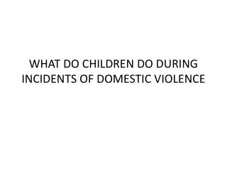WHAT DO CHILDREN DO DURING INCIDENTS OF DOMESTIC VIOLENCE