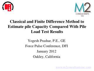 Yogesh Prashar, P.E., GE Force Pulse Conference, DFI January 2012 Oakley, California