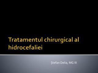 Tratamentul  chirurgical al  hidrocefaliei