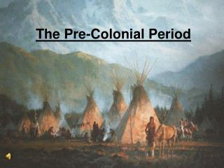 The Pre- Colonial Period