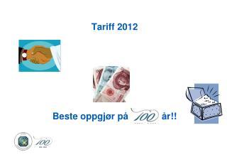 Tariff 2012 Beste oppgjør på             år!!