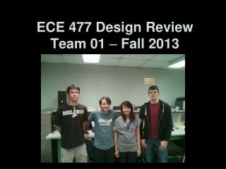 ECE 477 Design Review Team 01    Fall 2013