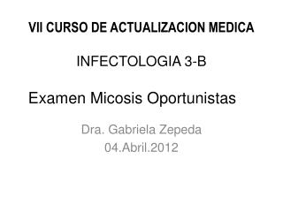 VII CURSO DE ACTUALIZACION MEDICA INFECTOLOGIA  3-B  Examen Micosis Oportunistas