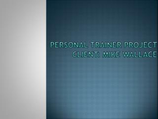 Personal Trainer Project  Client: Mike Wallace