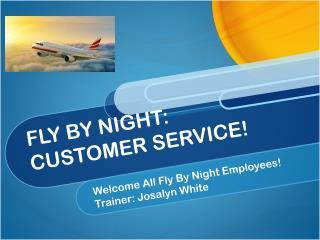 FLY BY NIGHT: CUSTOMER SERVICE!