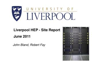 Liverpool HEP - Site Report June  2011
