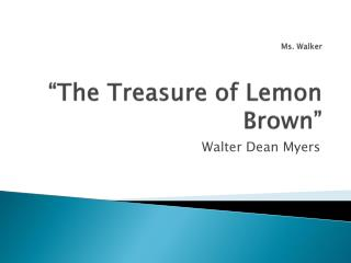 "Ms. Walker ""The Treasure of Lemon Brown"""