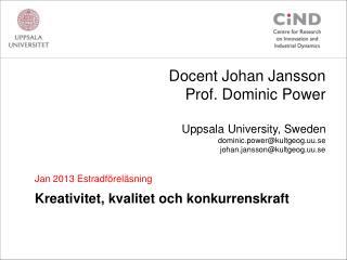 Jan  2013  Estradföreläsning Kreativitet ,  kvalitet och konkurrenskraft