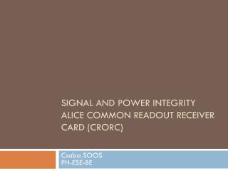 Signal and Power Integrity ALICE Common Readout receiver card (CRORC)