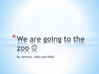We are going to the zoo 