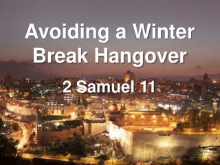 Avoiding a Winter Break Hangover 2 Samuel 11