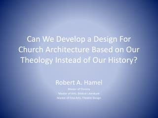 Can We Develop a Design For Church Architecture Based on Our Theology Instead of Our History?