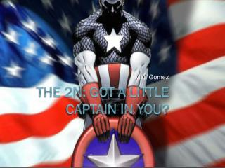 The 2N: Got a Little Captain in You?