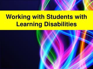 Working with Students with  Learning Disabilities