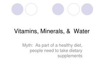 Vitamins, Minerals, &  Water