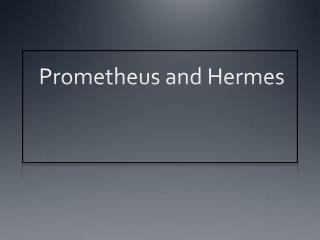 Prometheus and Hermes