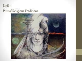 Unit 1:  Primal Religious Traditions
