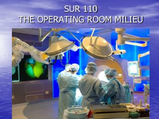 SUR 110  THE  OPERATING ROOM MILIEU