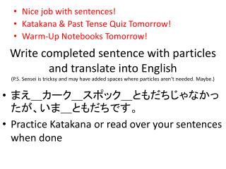 Nice job with sentences!  Katakana & Past Tense Quiz  Tomorrow ! Warm-Up Notebooks  Tomorrow !