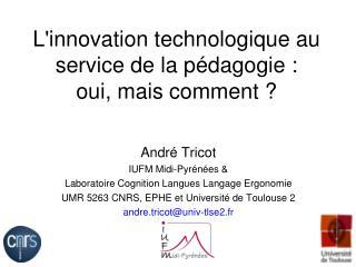 L'innovation technologique au service de la pédagogie :  oui , mais comment ?