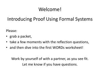 Welcome! Introducing Proof Using Formal Systems