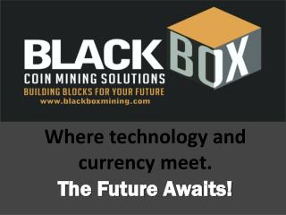 Where technology and currency meet.  The Future Awaits!