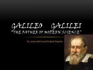 "Galileo     Galilei ""The Father of Modern Science"""