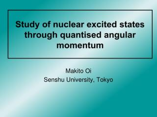 Study of nuclear excited states through  quantised  angular momentum
