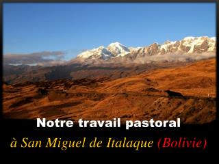 Notre travail pastoral à San Miguel de  Italaque ( Bolivie )