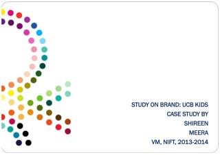 STUDY ON BRAND: UCB KIDS CASE STUDY BY SHIREEN  MEERA VM, NIFT, 2013-2014