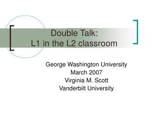 Double Talk: L1 in the L2 classroom