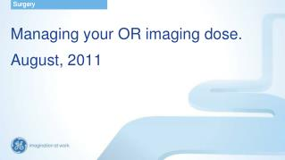 Managing your OR imaging dose . August, 2011