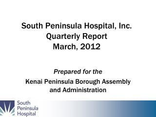 South Peninsula Hospital, Inc. Quarterly Report March, 2012