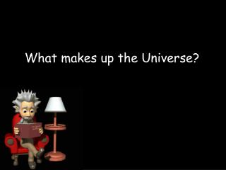 What makes up the Universe?