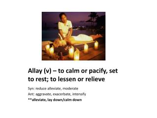 Allay (v) – to calm or pacify, set to rest; to lessen or relieve