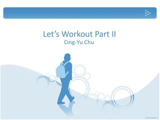 Let's Workout  Part II