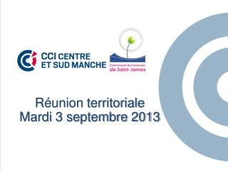 Réunion territoriale  Mardi 3 septembre 2013