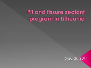 Pit and fissure sealant program in Lithuania