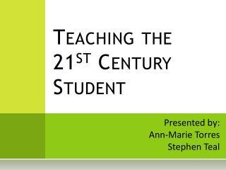 Teaching the 21 st  Century Student