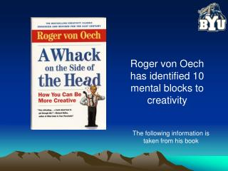 Roger von  Oech  has identified 10 mental blocks to creativity