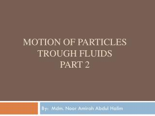 Motion of particles trough fluids part 2
