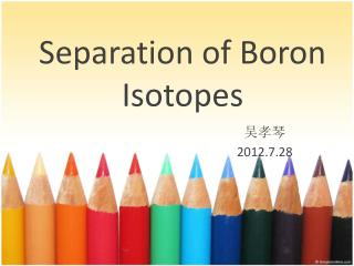 Separation of B oron  I sotopes