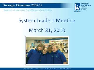 System Leaders Meeting March 31, 2010