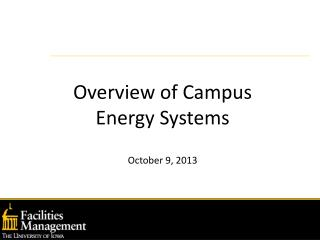 Overview of Campus Energy Systems   October 9, 2013