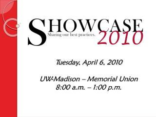 Tuesday,  April 6, 2010 UW-Madison – Memorial Union 8:00 a.m. – 1:00 p.m.