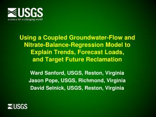 Ward Sanford, USGS, Reston, Virginia Jason Pope, USGS, Richmond, Virginia