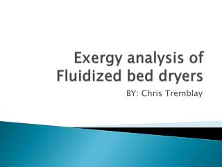Exergy  analysis of Fluidized bed dryers