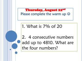 Thursday, August 22 nd Please complete the warm up  