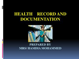 HEALTH    RECORD and documentation Prepared by mrs /  hamdia mohammed