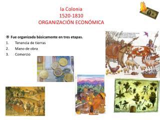 la Colonia  1520-1810 ORGANIZACIÓN ECONÓMICA